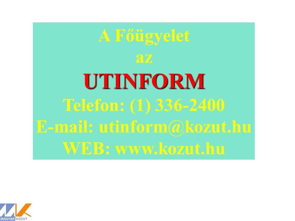 A Főügyelet azUTINFORM Telefon: (1) 336-2400 E-mail: utinform@kozut.hu WEB: www.kozut.hu