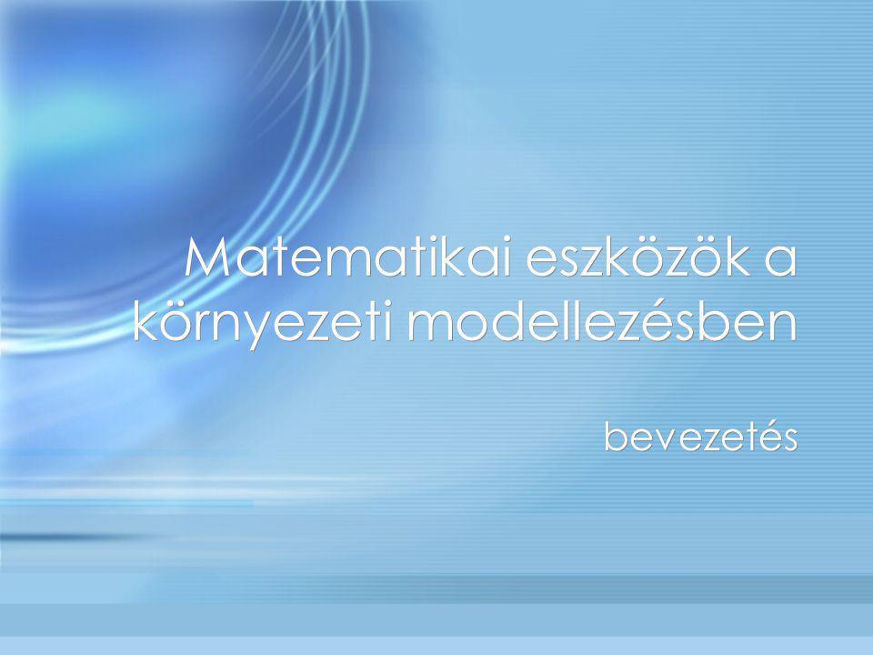 A modellezés célja Környezeti modellek felhasználási területei: 1.egy tervezett vagy feltételezett beavatkozás hatásainak értékelése (KHV) 2.megfigyelések eredményeinek általánosítása 3.jelenségek megmagyarázása Környezeti modellek felhasználási területei: 1.egy tervezett vagy feltételezett beavatkozás hatásainak értékelése (KHV) 2.megfigyelések eredményeinek általánosítása 3.jelenségek megmagyarázása Matematikai modellekkel kvantitatív elemzések készíthet ő k