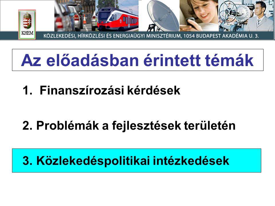 Az előadásban érintett témák 1. Finanszírozási kérdések 2.Problémák a fejlesztések területén 3.Közlekedéspolitikai intézkedések