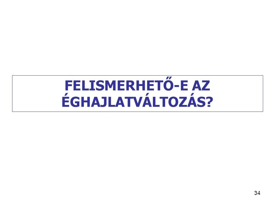 34 FELISMERHETŐ-E AZ ÉGHAJLATVÁLTOZÁS?