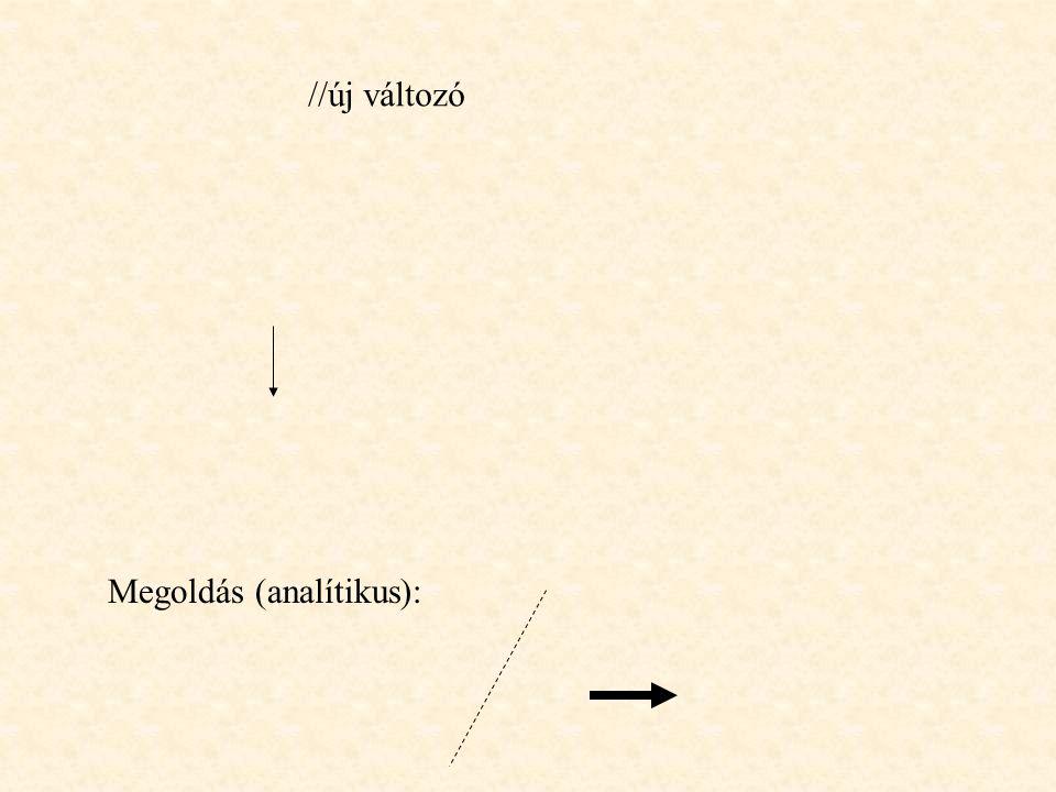 //új változó Megoldás (analítikus):