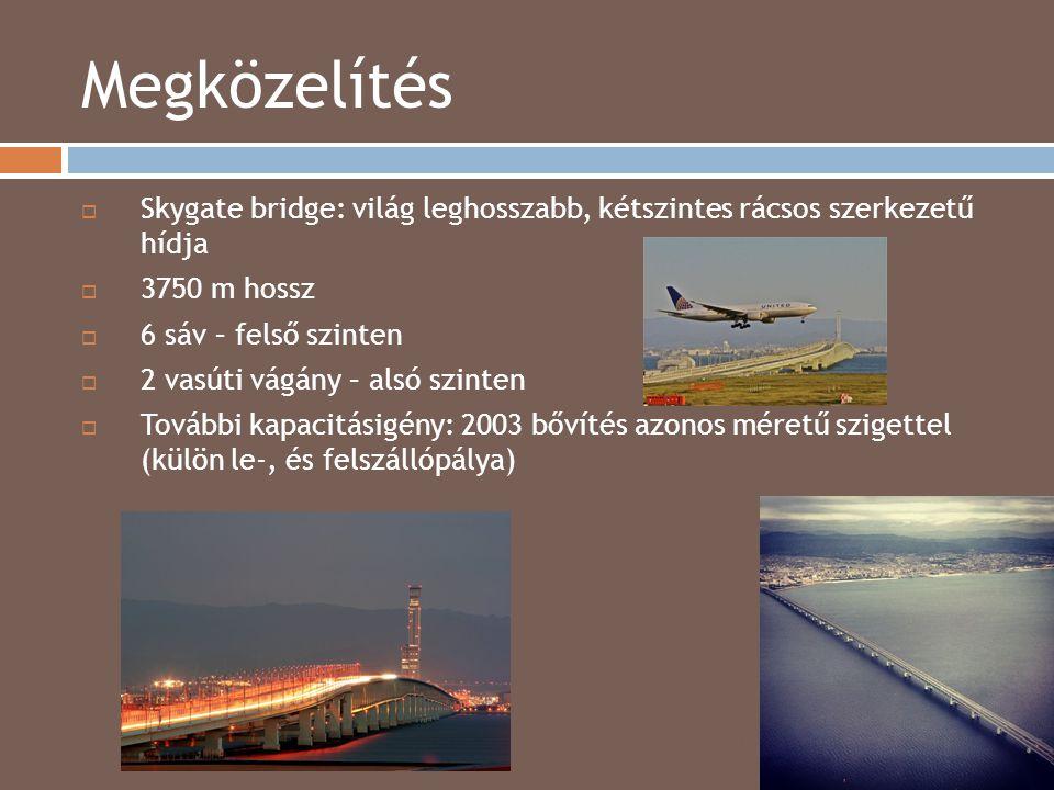 Megközelítés 2014.04.15.  Skygate bridge: világ leghosszabb, kétszintes rácsos szerkezetű hídja  3750 m hossz  6 sáv – felső szinten  2 vasúti vág
