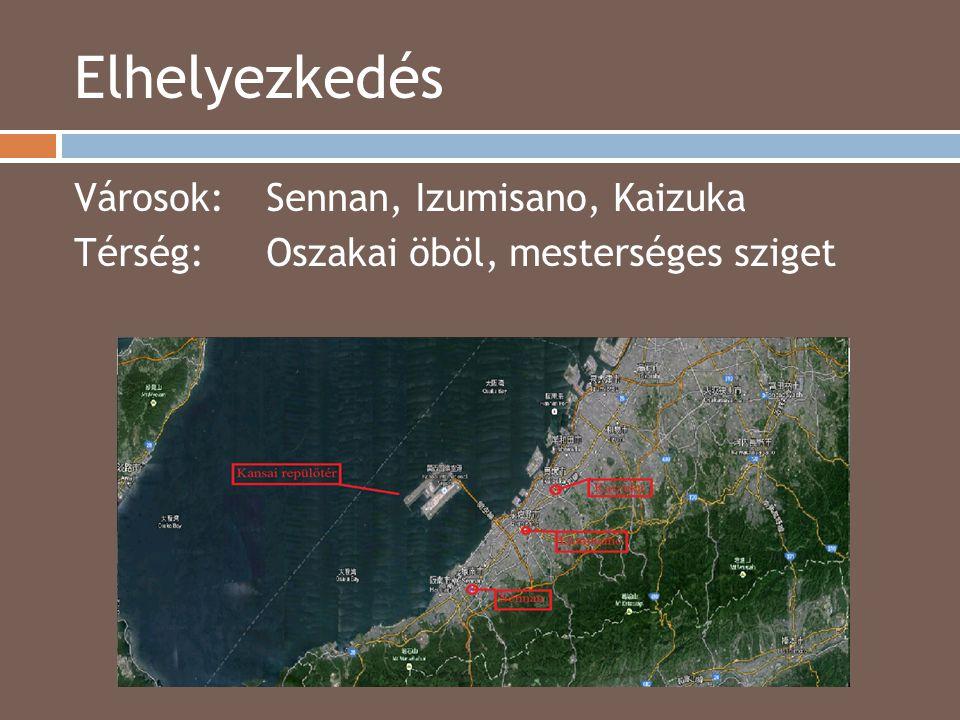 Elhelyezkedés 2014.04.15. Városok:Sennan, Izumisano, Kaizuka Térség:Oszakai öböl, mesterséges sziget
