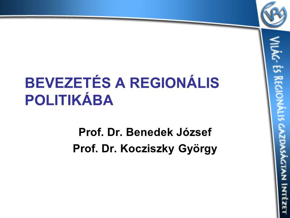 BEVEZETÉS A REGIONÁLIS POLITIKÁBA Prof. Dr. Benedek József Prof. Dr. Kocziszky György