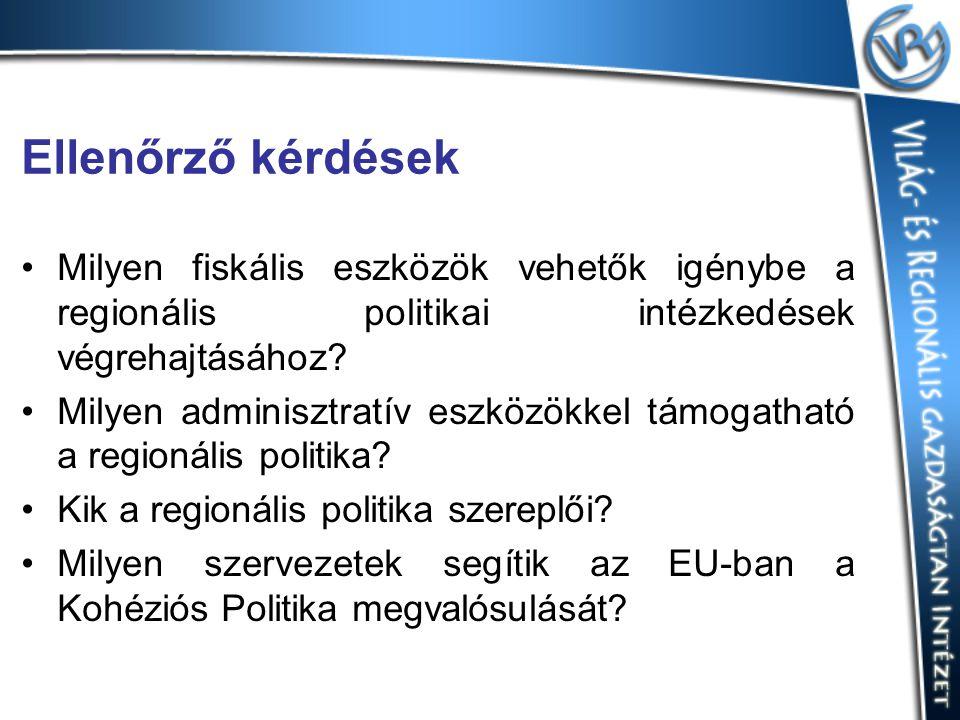 Ellenőrző kérdések Milyen fiskális eszközök vehetők igénybe a regionális politikai intézkedések végrehajtásához? Milyen adminisztratív eszközökkel tám
