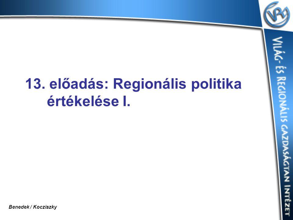 13. előadás: Regionális politika értékelése I. Benedek / Kocziszky