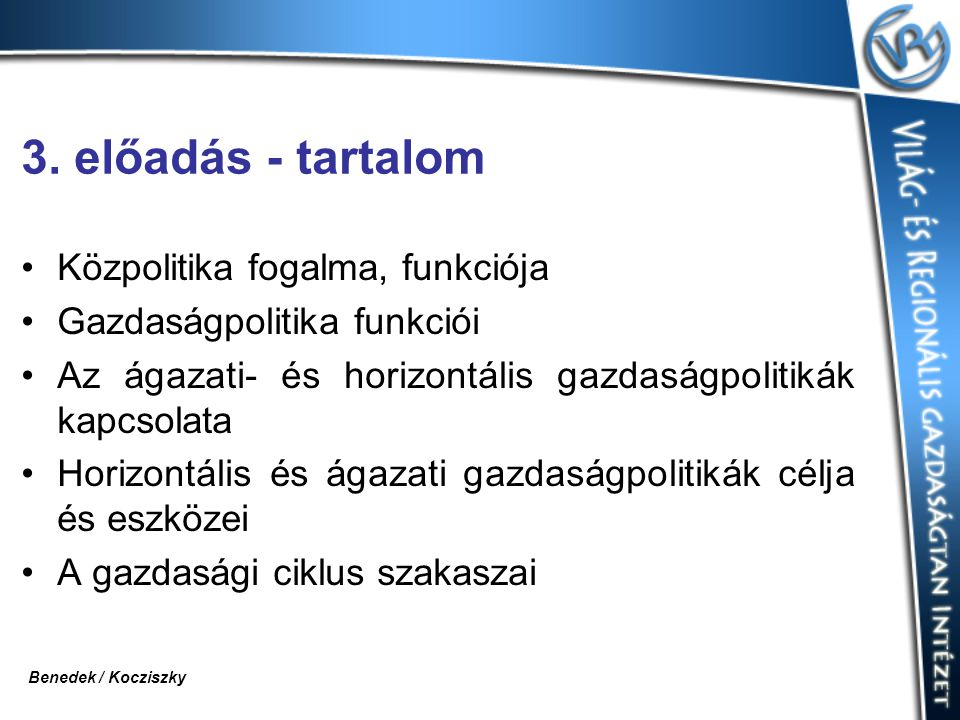 3. előadás - tartalom Közpolitika fogalma, funkciója Gazdaságpolitika funkciói Az ágazati- és horizontális gazdaságpolitikák kapcsolata Horizontális é
