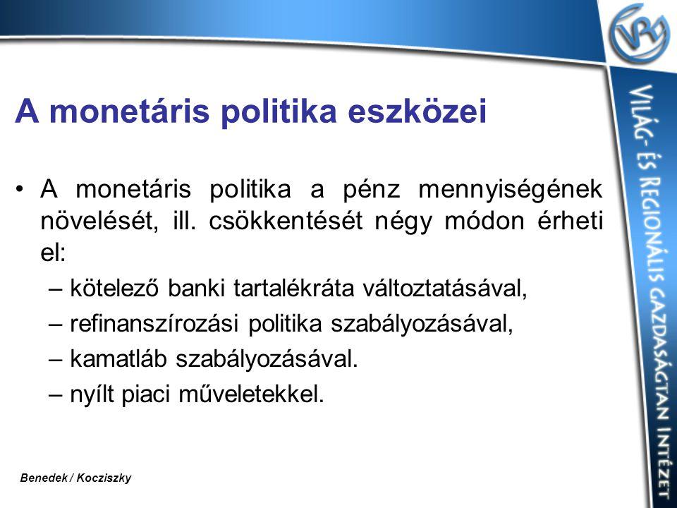 A monetáris politika eszközei A monetáris politika a pénz mennyiségének növelését, ill. csökkentését négy módon érheti el: –kötelező banki tartalékrát