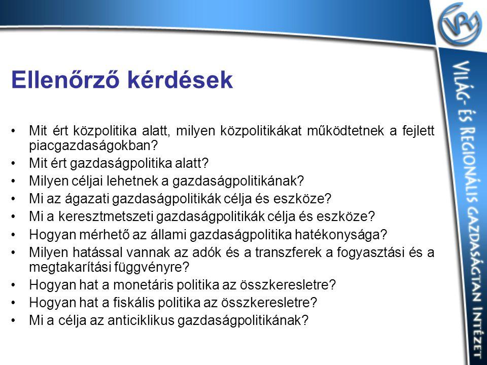Ellenőrző kérdések Mit ért közpolitika alatt, milyen közpolitikákat működtetnek a fejlett piacgazdaságokban? Mit ért gazdaságpolitika alatt? Milyen cé