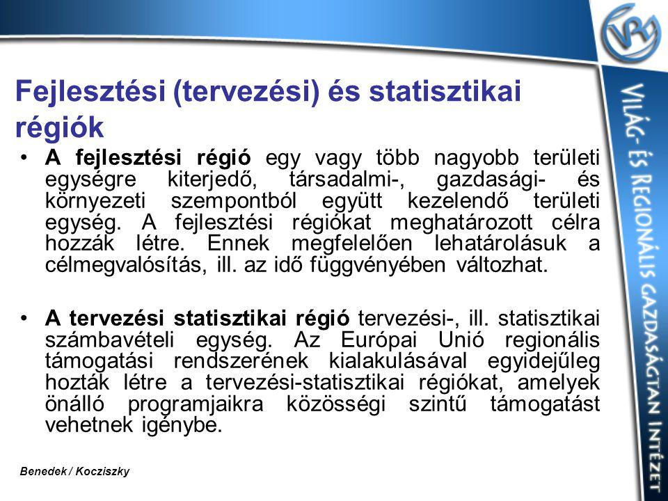 Fejlesztési (tervezési) és statisztikai régiók A fejlesztési régió egy vagy több nagyobb területi egységre kiterjedő, társadalmi-, gazdasági- és körny