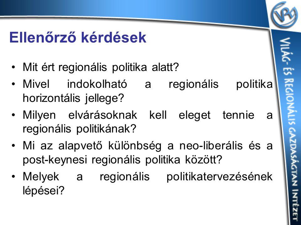 Ellenőrző kérdések Mit ért regionális politika alatt? Mivel indokolható a regionális politika horizontális jellege? Milyen elvárásoknak kell eleget te