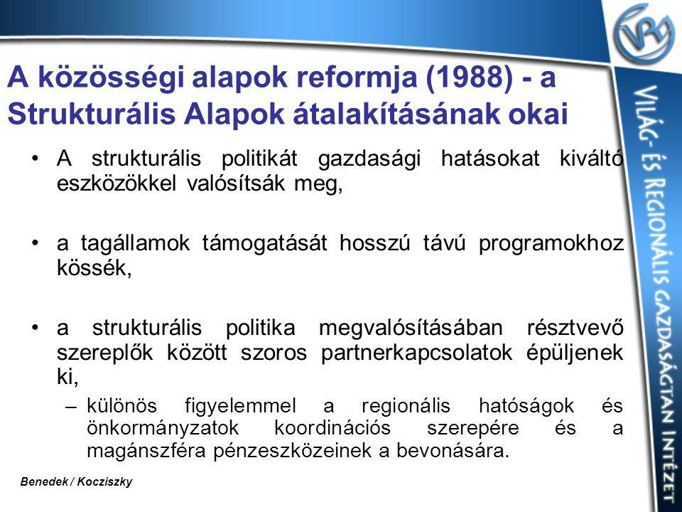 A közösségi alapok reformja (1988) - a Strukturális Alapok átalakításának okai A strukturális politikát gazdasági hatásokat kiváltó eszközökkel valósítsák meg, a tagállamok támogatását hosszú távú programokhoz kössék, a strukturális politika megvalósításában résztvevő szereplők között szoros partnerkapcsolatok épüljenek ki, –különös figyelemmel a regionális hatóságok és önkormányzatok koordinációs szerepére és a magánszféra pénzeszközeinek a bevonására.