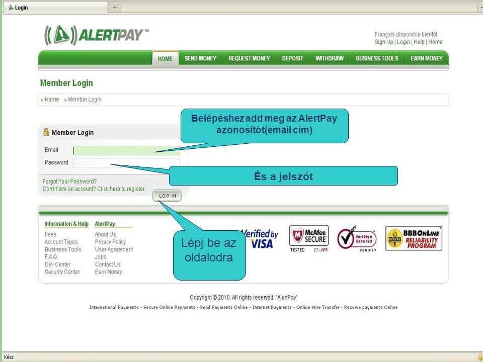 Belépéshez add meg az AlertPay azonosítót(email cím) És a jelszót Lépj be az oldalodra