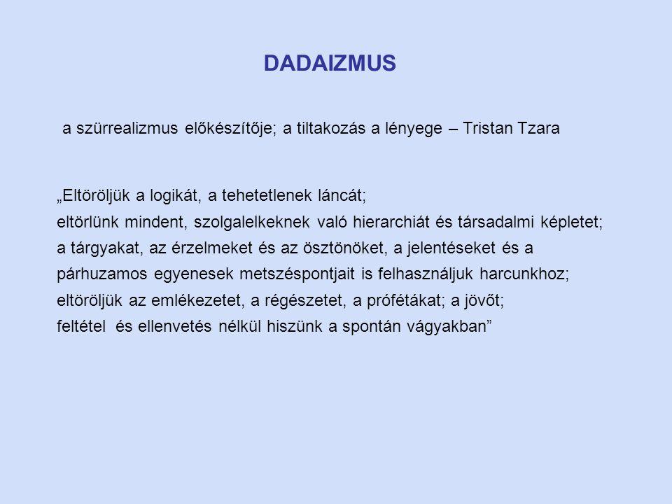 """DADAIZMUS a szürrealizmus előkészítője; a tiltakozás a lényege – Tristan Tzara """"Eltöröljük a logikát, a tehetetlenek láncát; eltörlünk mindent, szolga"""