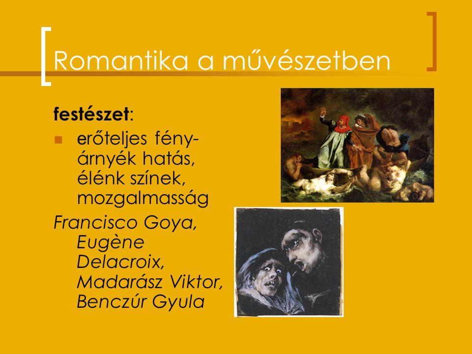 Romantika a művészetben festészet : e rőteljes fény- árnyék hatás, élénk színek, mozgalmasság Francisco Goya, Eugène Delacroix, Madarász Viktor, Benczúr Gyula