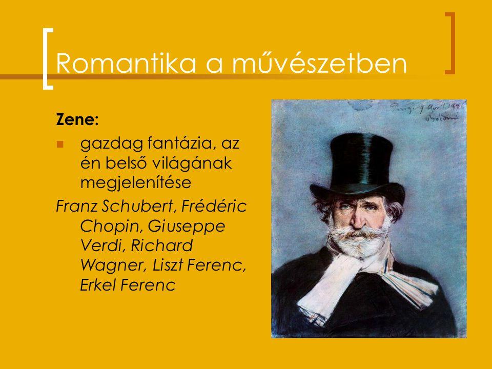 Romantika a művészetben Zene: gazdag fantázia, az én belső világának megjelenítése Franz Schubert, Frédéric Chopin, Giuseppe Verdi, Richard Wagner, Liszt Ferenc, Erkel Ferenc