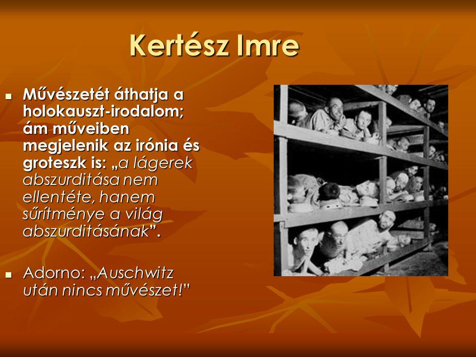 Kertész Imre Kertész Imre az első magyar irodalmi Nobel- díjasunk (2002-ben kapta meg a elismerést).