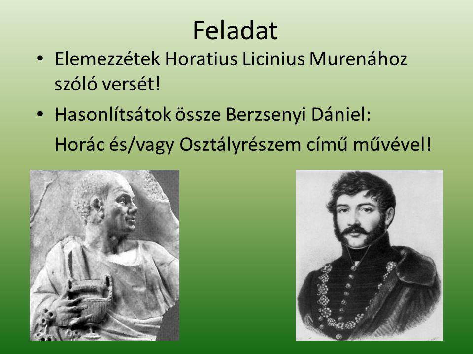Feladat Elemezzétek Horatius Licinius Murenához szóló versét! Hasonlítsátok össze Berzsenyi Dániel: Horác és/vagy Osztályrészem című művével!