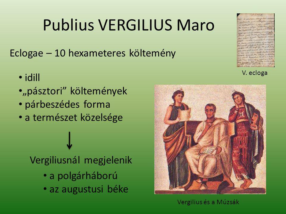"""Publius VERGILIUS Maro Eclogae – 10 hexameteres költemény idill """"pásztori költemények párbeszédes forma a természet közelsége a polgárháború az augustusi béke Vergiliusnál megjelenik Vergilius és a Múzsák V."""
