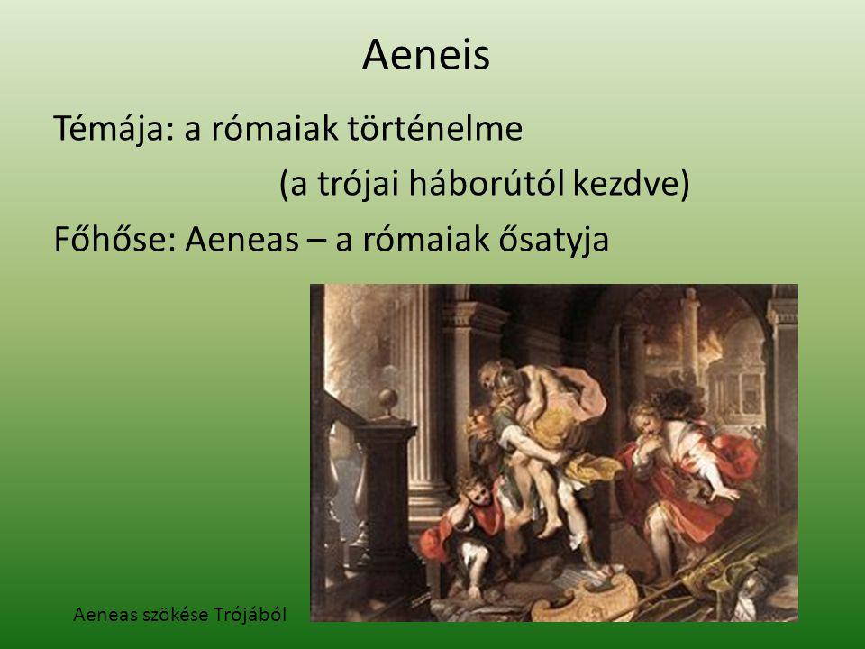 Aeneis Témája: a rómaiak történelme (a trójai háborútól kezdve) Főhőse: Aeneas – a rómaiak ősatyja Aeneas szökése Trójából