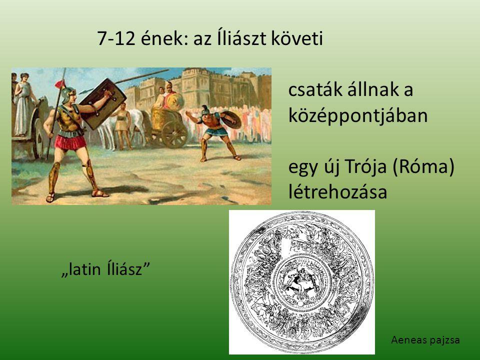 """7-12 ének: az Íliászt követi csaták állnak a középpontjában egy új Trója (Róma) létrehozása """"latin Íliász"""" Aeneas pajzsa"""
