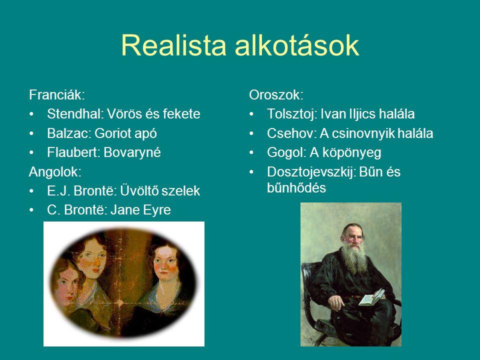 Realista alkotások Franciák: Stendhal: Vörös és fekete Balzac: Goriot apó Flaubert: Bovaryné Angolok: E.J. Brontë: Üvöltő szelek C. Brontë: Jane Eyre