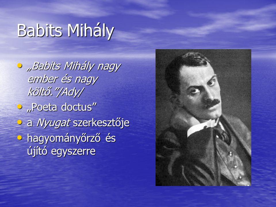 """Babits Mihály """"Babits Mihály nagy ember és nagy költő.""""/Ady/ """"Babits Mihály nagy ember és nagy költő.""""/Ady/ """"Poeta doctus"""" """"Poeta doctus"""" a Nyugat sze"""
