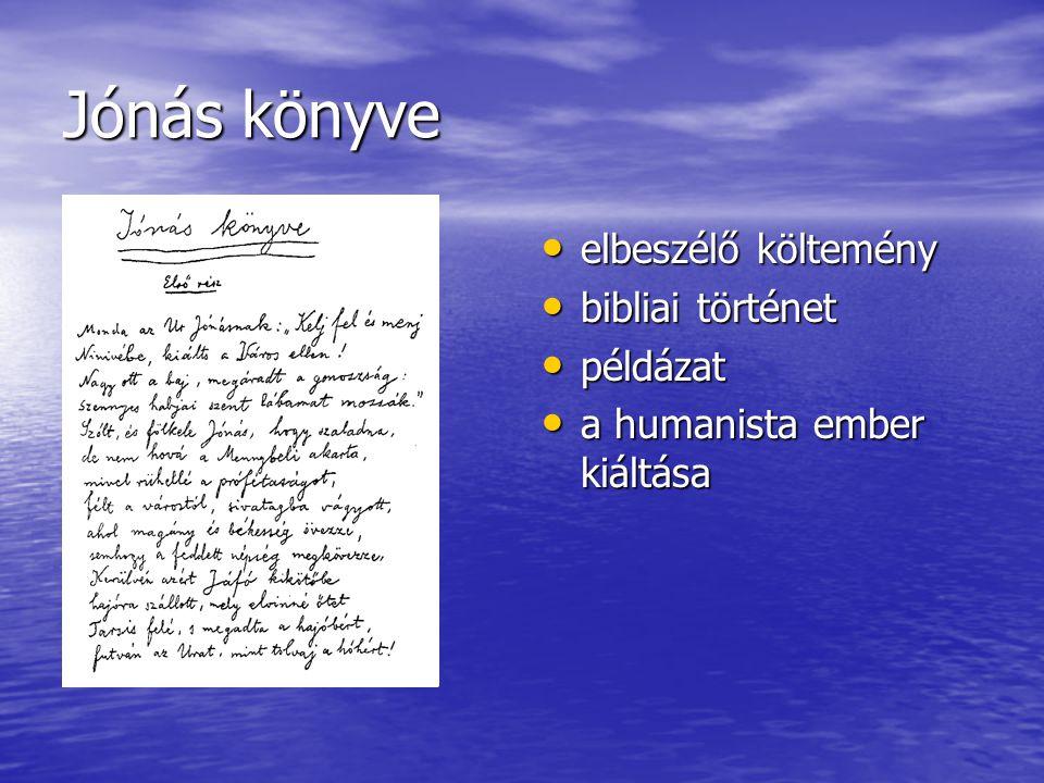 Jónás könyve elbeszélő költemény elbeszélő költemény bibliai történet bibliai történet példázat példázat a humanista ember kiáltása a humanista ember kiáltása