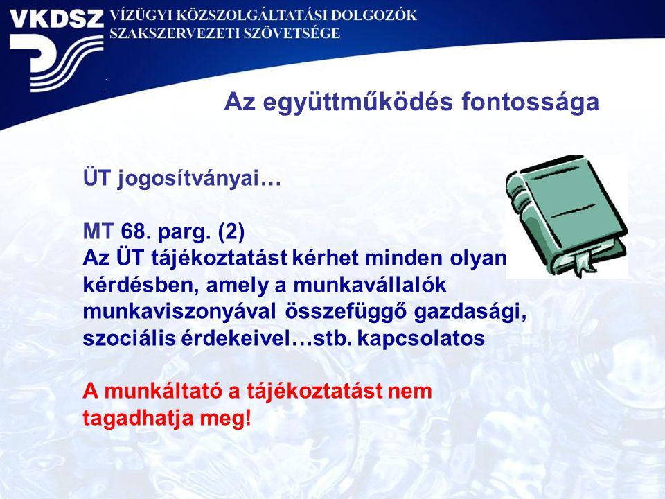 ÜT jogosítványai… MT 68. parg. (2) Az ÜT tájékoztatást kérhet minden olyan kérdésben, amely a munkavállalók munkaviszonyával összefüggő gazdasági, szo