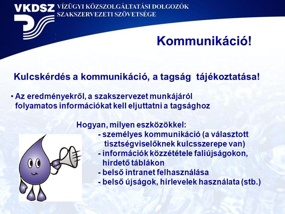 Kulcskérdés a kommunikáció, a tagság tájékoztatása! Az eredményekről, a szakszervezet munkájáról folyamatos információkat kell eljuttatni a tagsághoz