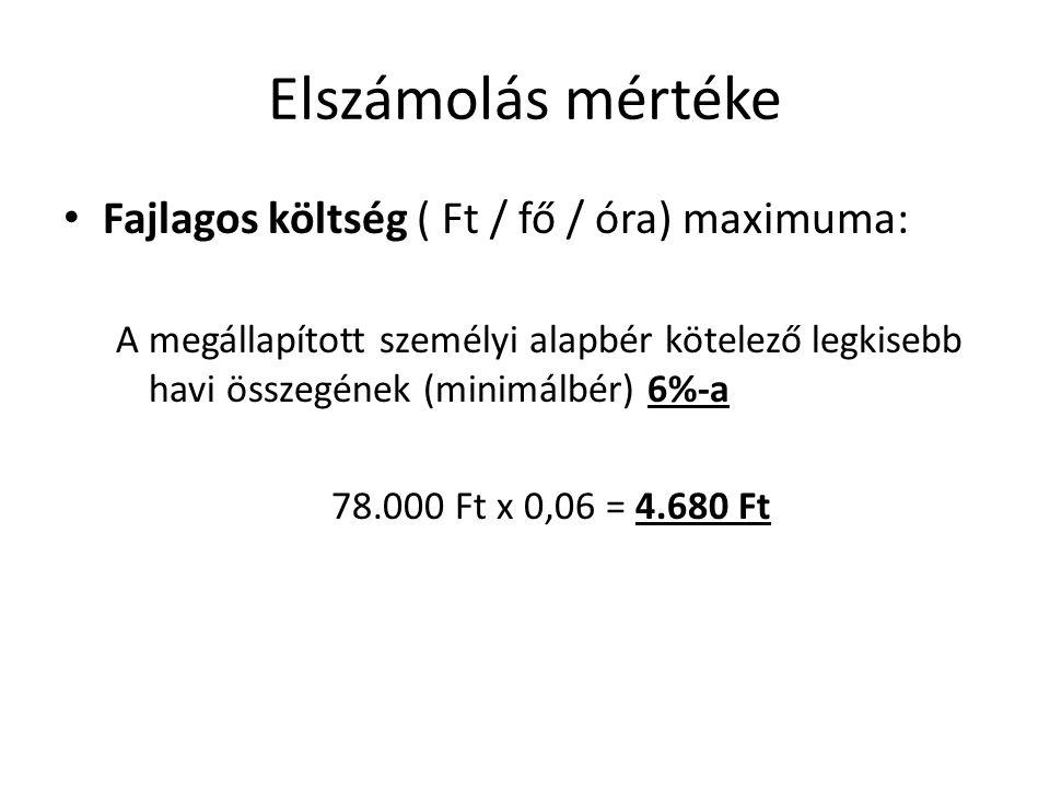 Elszámolás mértéke Fajlagos költség ( Ft / fő / óra) maximuma: A megállapított személyi alapbér kötelező legkisebb havi összegének (minimálbér) 6%-a 78.000 Ft x 0,06 = 4.680 Ft