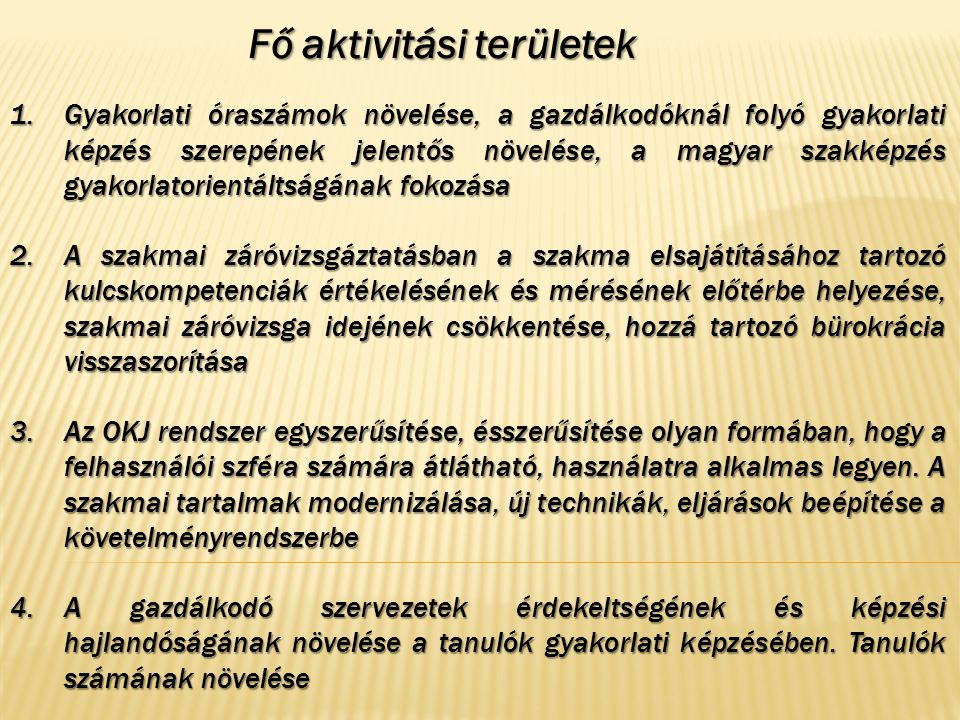 1.Gyakorlati óraszámok növelése, a gazdálkodóknál folyó gyakorlati képzés szerepének jelentős növelése, a magyar szakképzés gyakorlatorientáltságának