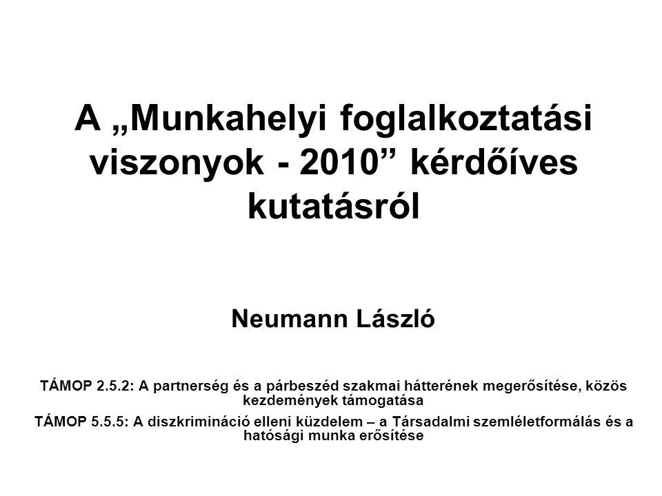 """A """"Munkahelyi foglalkoztatási viszonyok - 2010"""" kérdőíves kutatásról Neumann László TÁMOP 2.5.2: A partnerség és a párbeszéd szakmai hátterének megerő"""