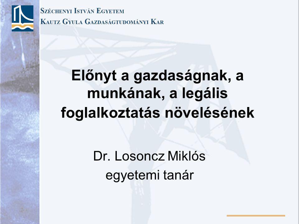 Előnyt a gazdaságnak, a munkának, a legális foglalkoztatás növelésének Dr. Losoncz Miklós egyetemi tanár