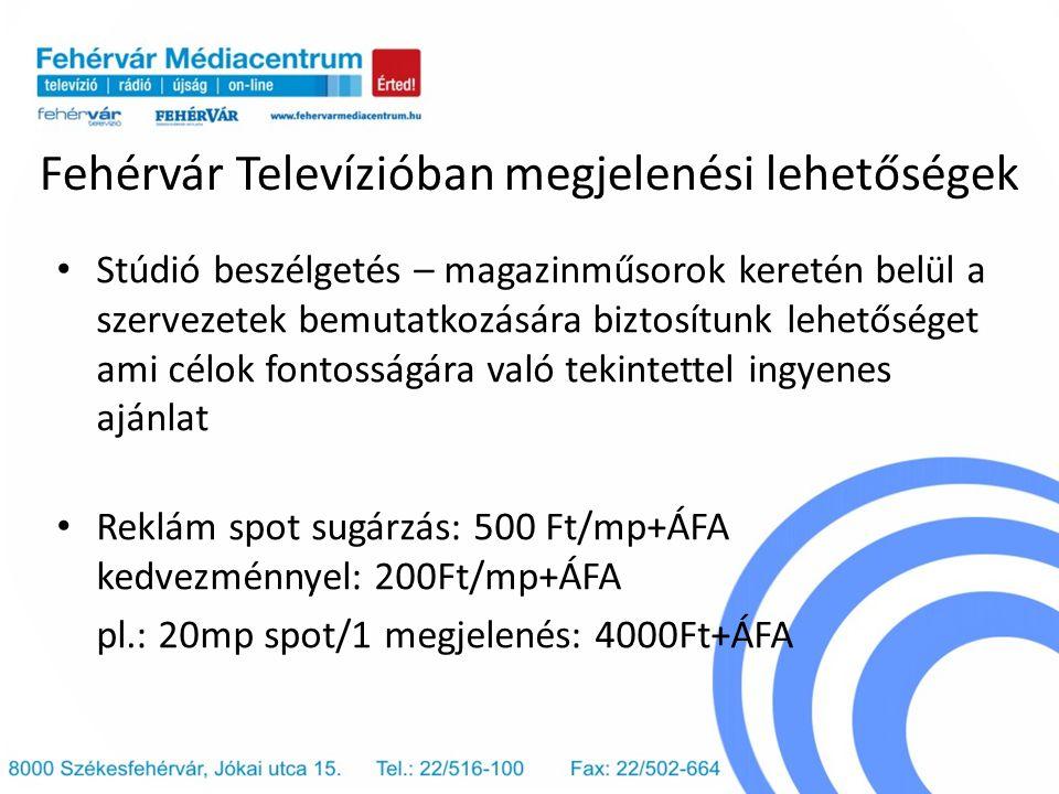 Fehérvár Televízióban megjelenési lehetőségek Stúdió beszélgetés – magazinműsorok keretén belül a szervezetek bemutatkozására biztosítunk lehetőséget