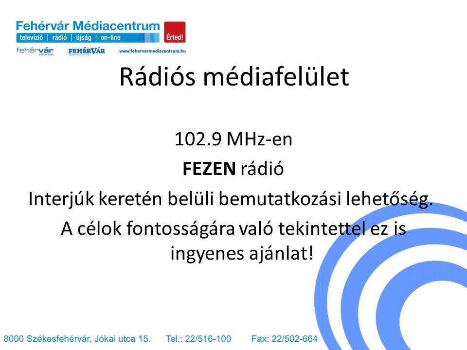 Rádiós médiafelület 102.9 MHz-en FEZEN rádió Interjúk keretén belüli bemutatkozási lehetőség. A célok fontosságára való tekintettel ez is ingyenes ajá