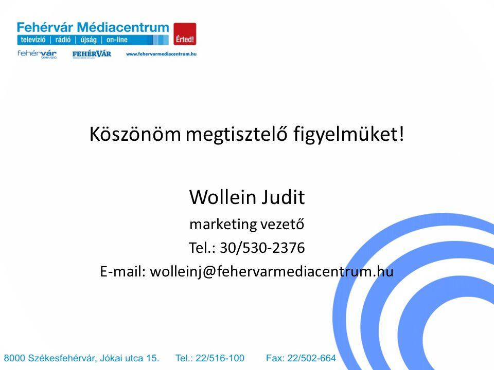 Köszönöm megtisztelő figyelmüket! Wollein Judit marketing vezető Tel.: 30/530-2376 E-mail: wolleinj@fehervarmediacentrum.hu