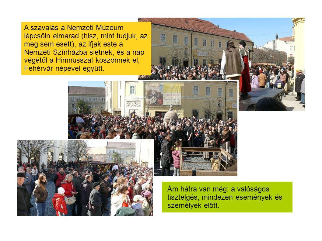 A szavalás a Nemzeti Múzeum lépcsőin elmarad (hisz, mint tudjuk, az meg sem esett), az ifjak este a Nemzeti Színházba sietnek, és a nap végétől a Himnusszal köszönnek el, Fehérvár népével együtt.