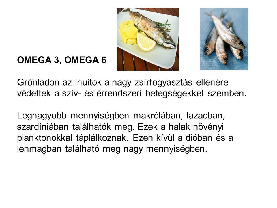 OMEGA 3, OMEGA 6 Grönladon az inuitok a nagy zsírfogyasztás ellenére védettek a szív- és érrendszeri betegségekkel szemben. Legnagyobb mennyiségben ma