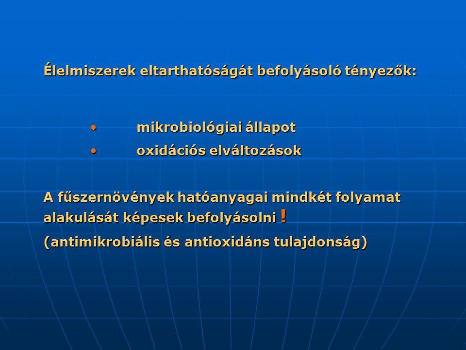 Élelmiszerek eltarthatóságát befolyásoló tényezők: mikrobiológiai állapot mikrobiológiai állapot oxidációs elváltozások oxidációs elváltozások A fűsze