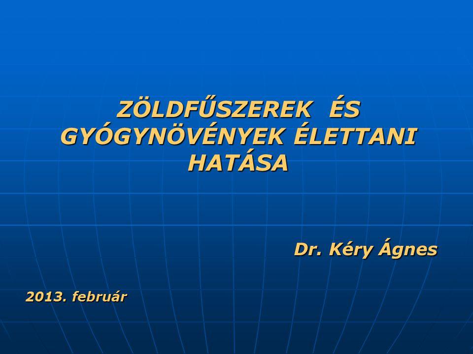 ZÖLDFŰSZEREK ÉS GYÓGYNÖVÉNYEK ÉLETTANI HATÁSA Dr. Kéry Ágnes Dr. Kéry Ágnes 2013. február