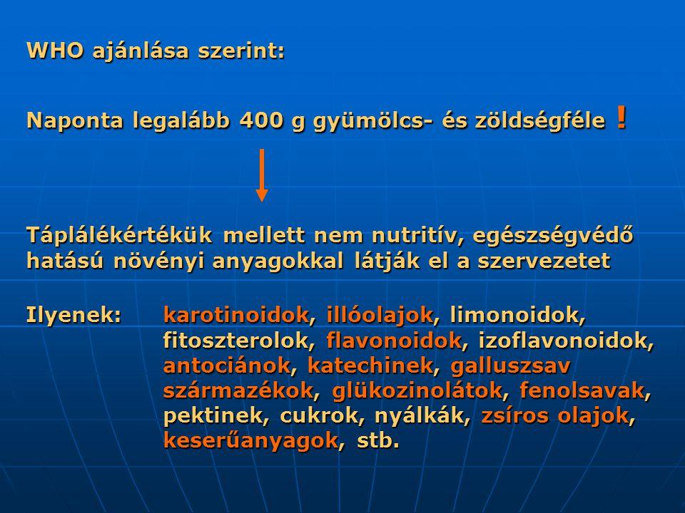 WHO ajánlása szerint: Naponta legalább 400 g gyümölcs- és zöldségféle ! Táplálékértékük mellett nem nutritív, egészségvédő hatású növényi anyagokkal l