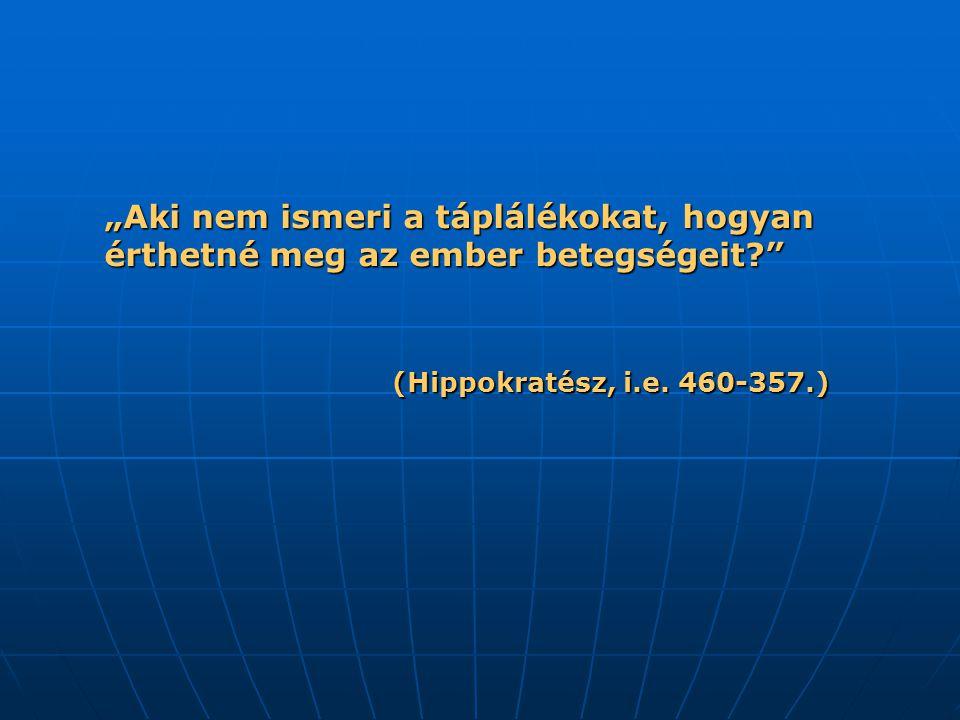 """""""Aki nem ismeri a táplálékokat, hogyan érthetné meg az ember betegségeit?"""" (Hippokratész, i.e. 460-357.)"""