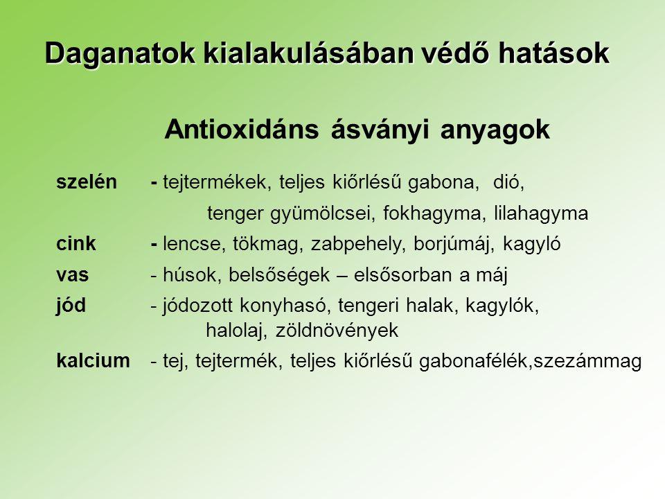 Daganatok kialakulásában védő hatások Antioxidáns ásványi anyagok szelén - tejtermékek, teljes kiőrlésű gabona, dió, tenger gyümölcsei, fokhagyma, lil