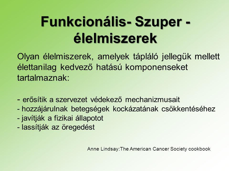 Funkcionális- Szuper - élelmiszerek Olyan élelmiszerek, amelyek tápláló jellegük mellett élettanilag kedvező hatású komponenseket tartalmaznak: - erős