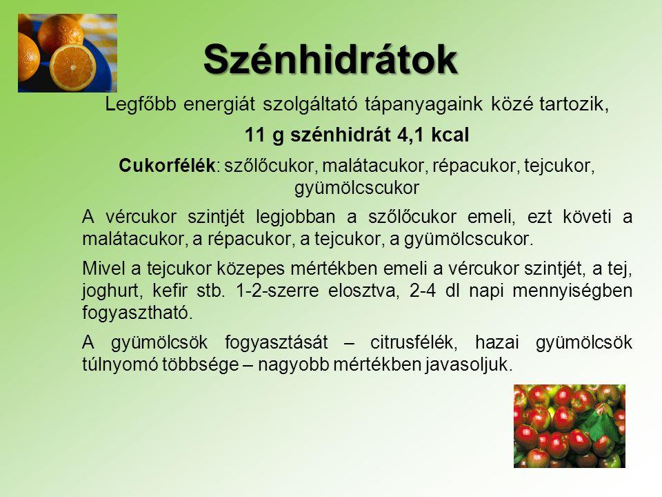 Szénhidrátok Legfőbb energiát szolgáltató tápanyagaink közé tartozik, 11 g szénhidrát 4,1 kcal Cukorfélék: szőlőcukor, malátacukor, répacukor, tejcuko