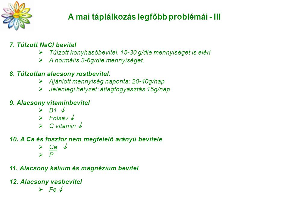 A mai táplálkozás legfőbb problémái - III 7. Túlzott NaCl bevitel  Túlzott konyhasóbevitel. 15-30 g/die mennyiséget is eléri  A normális 3-6g/die me