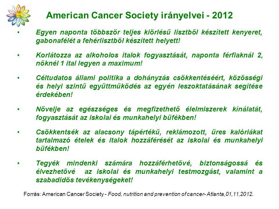 American Cancer Society irányelvei - 2012 Egyen naponta többször teljes kiörlésű lisztből készített kenyeret, gabonafélét a fehérlisztből készített he