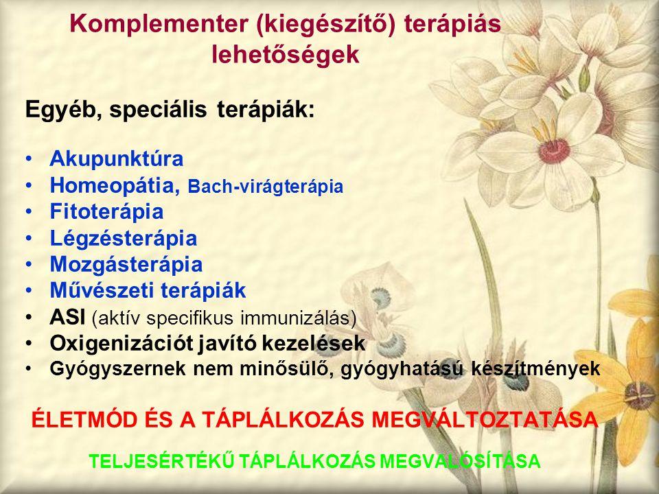 Komplementer (kiegészítő) terápiás lehetőségek Egyéb, speciális terápiák: Akupunktúra Homeopátia, Bach-virágterápia Fitoterápia Légzésterápia Mozgáste