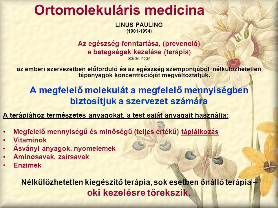 Ortomolekuláris medicina LINUS PAULING (1901-1994) Az egészség fenntartása, (prevenció) a betegségek kezelése (terápia ) azáltal, hogy az emberi szerv
